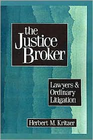 The Justice Broker: Lawyers and Ordinary Litigation - Herbert M. Kritzer
