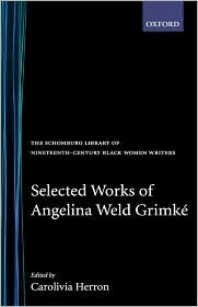 Selected Works of Angelina Weld Grimki'A - Angelina Weld Grimke, Carolivia Herron