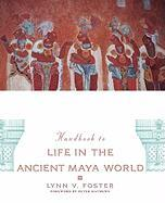 The Handbook to Life in the Ancient Maya World