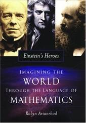 Einstein's Heroes: Imagining the World Through the Language of Mathematics - Arianrhod, Robyn