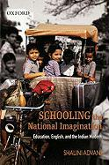 Schooling the National Imagination: Education, English, and the Indian Modern