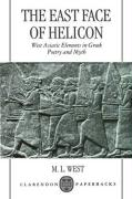 The East Face of Helicon: West Asiatic Elements in Greek Poetry and Myth