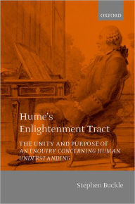 Hume's Enlightenment Tract: The Unity and Purpose of an Enquiry Concerning Human Understanding - Stephen Buckle
