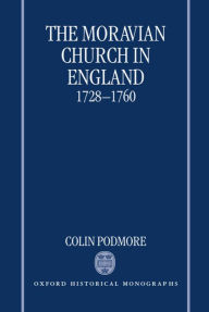 The Moravian Church in England, 1728-1760 - Colin Podmore