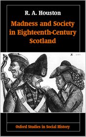 Madness and Society in Eighteenth-Century Scotland - R. A. Houston