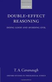 Double-Effect Reasoning: Doing Good and Avoiding Evil - Cavanaugh, T. A.
