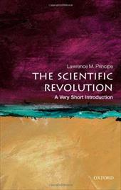 The Scientific Revolution: A Very Short Introduction - Principe, Lawrence M.