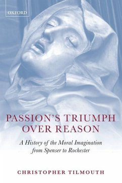 Passion's Triumph Over Reason: A History of the Moral Imagination from Spenser to Rochester - Tilmouth, Christopher