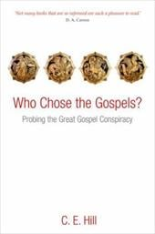 Who Chose the Gospels?: Probing the Great Gospel Conspiracy - Hill, C. E.