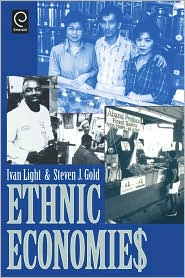 Ethnic Economies - Ivan H. Light, Steven J. Gold, Stephen J. Gold