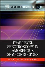 Trap Level Spectroscopy in Amorphous Semiconductors - Victor V. Mikla, Victor I Mikla