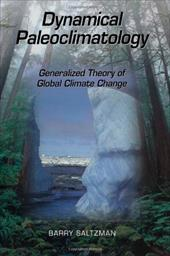 Dynamical Paleoclimatology: Generalized Theory of Global Climate Change - Saltzman, Barry / Maasch, Kirk