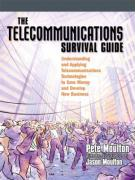 The Telecommunications Survival Guide: Understanding and Applying Telecommunications Technologies to Save Money and Develop New Business