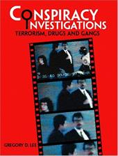 Conspiracy Investigations: Terrorism, Drugs and Gangs - Lee, Gregory D.