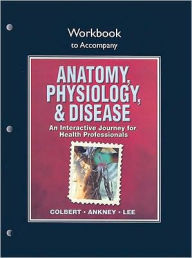 Workbook for Anatomy, Physiology, and Disease: An Interactive Journey for Health Professionals for Anatomy, Physiology, & Disease: An Interactive Journey for Health Professionals - Bruce J. Colbert