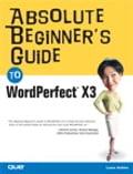 Absolute Beginner's Guide to WordPerfect X3 - Ernest Adams