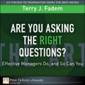 Are You Asking the Right Questions? - Terry J. Fadem