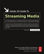 Hands-On Guide to Streaming Media: An Introduction to Delivering On-Demand Media