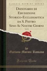 Dizionario Di Erudizione Storico-Ecclesiastica Da S. Pietro Sino AI Nostri Giorni, Vol. 58 (Classic Reprint) - Gaetano Moroni Romano