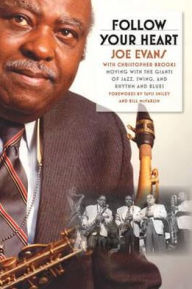Follow Your Heart: Moving with the Giants of Jazz, Swing, and Rhythm and Blues - Joe Evans