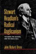 Stewart Headlam's Radical Anglicanism: The Mass, the Masses, and the Music Hall
