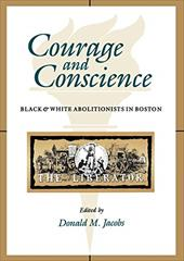 Courage and Conscience: Black and White Abolitionists in Boston - Jacobs, Donald M. / Franklin, John Hope