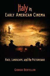 Italy in Early American Cinema: Race, Landscape, and the Picturesque - Bertellini, Giorgio