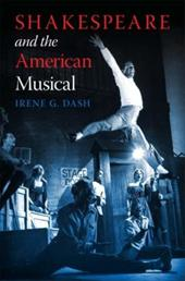 Shakespeare and the American Musical - Dash, Irene G.