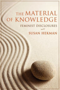 The Material Of Knowledge - Hekman, Susan