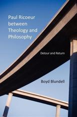 Paul Ricoeur Between Theology and Philosophy - Boyd Blundell