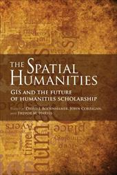 The Spatial Humanities: GIS and the Future of Humanities Scholarship - Bodenhamer, David J. / Corrigan, John / Harris, Trevor M.
