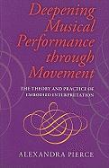Deepening Musical Performance Through Movement: The Theory and Practice of Embodied Interpretation