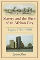 Slavery and the Birth of an African City - Kristin Mann