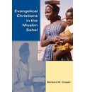 Evangelical Christians in the Muslim Sahel - Barbara M. Cooper