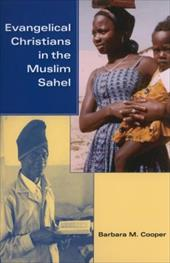 Evangelical Christians in the Muslim Sahel - Cooper, Barbara M.