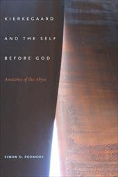 Kierkegaard and the Self Before God: Anatomy of the Abyss - Podmore, Simon D.