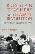 Russian Teachers and Peasant Revolution: The Politics of Education in 1905 - Seregny, Scott J.