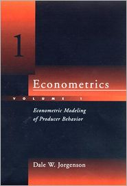 Econometrics, Volume 1: Econometric Modeling of Producer Behavior - Dale W. Jorgenson