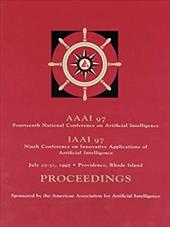 AAAI-97: Proceedings of the Fourteenth National Conference on Artificial Intelligence and the Ninth Annual Conference on Innova - AAAI Press / American Association on Artificial Intel