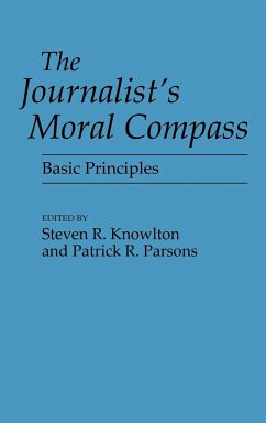The Journalist's Moral Compass: Basic Principles - Knowlton, Steven Parsons, Patrick
