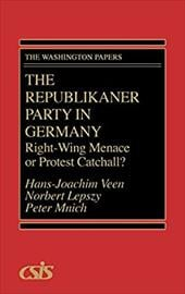 The Republikaner Party in Germany: Right-Wing Menace or Protest Catchall? - Veen, Hans-Joachim / Lepszy, Norbert / Mnich, Peter
