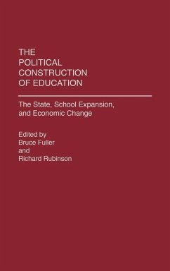 The Political Construction of Education: The State, School Expansion, and Economic Change - Musik: Fuller, Bruce / Herausgeber: Fuller, Bruce Rubinson, Richard