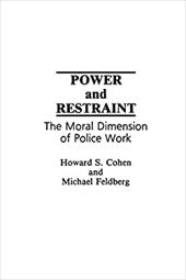 Power and Restraint: The Moral Dimension of Police Work - Cohen, Howard / Feldberg, Michael