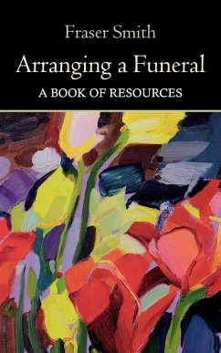 Arranging a Funeral - A Book of Resources - Smith, Fraser