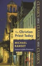 The Christian Priest Today - Michael Ramsey