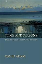 Tides and Seasons Reissue - Modern Prayers in the Celtic Tradition - Adam, David