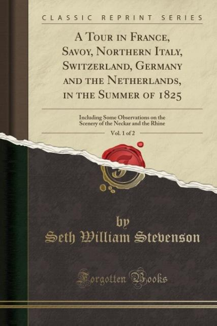 A Tour in France, Savoy, Northern Italy, Switzerland, Germany and the Netherlands, in the Summer of 1825, Vol. 1 of 2 als Taschenbuch von Seth Wil...