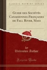 Guide Des Societes Canadiennes-Francaises de Fall River, Mass (Classic Reprint) - Unknown Author