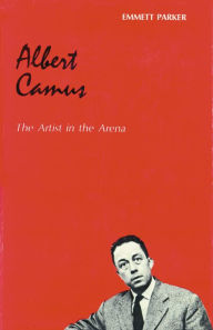 Albert Camus: The Artist in the Arena - Emmett Parker