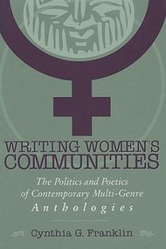 Writing Women's Communities: The Politics and Poetics of Contemporary Multi-Genre Anthologies - Franklin, Cynthia G.